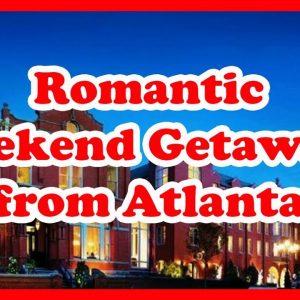 5 Best Romantic Weekend Getaways from Atlanta, Georgia | USA Holidays Guide
