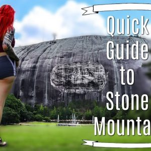 QUICK GUIDE TO STONE MOUNTAIN PARK